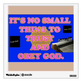 Trusting and obeying God is no small task. Wall Graphics