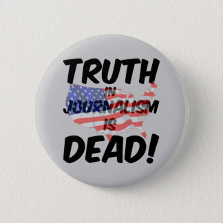truth in journalism is dead button