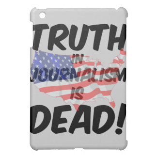 truth in journalism is dead iPad mini cases