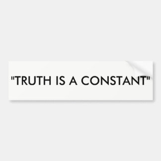 """TRUTH IS A CONSTANT"" BUMPER STICKER"