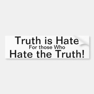 Truth is Hate for those who Hate the Truth! Bumper Sticker