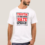 TRUTH IS HATE SPEECH T-Shirt