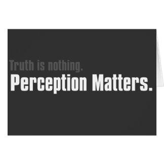 Truth is nothing, only perception matters greeting card