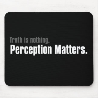 Truth is nothing, only perception matters mousepad