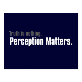 Truth is nothing, only perception matters postcard