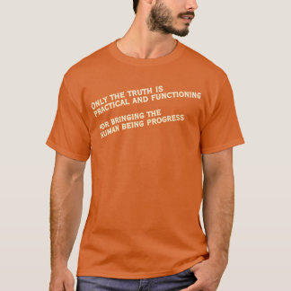 Truth Is Practical And Functioning For Progress T-Shirt