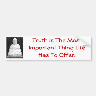 Truth Is The Most Important Thing Life Offers Car Bumper Sticker