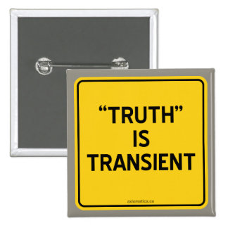 """""""TRUTH"""" IS TRANSIENT PINBACK BUTTON"""