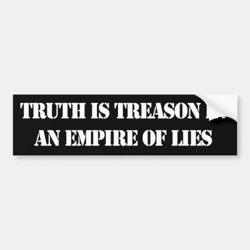 Truth is treason in an empire of lies bumper sticker