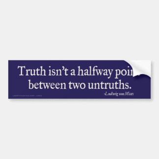 Truth Isn't A Halfway Point Bumper Sticker Car Bumper Sticker