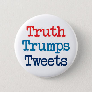 Truth Trumps Tweets - Anti President Trump Button