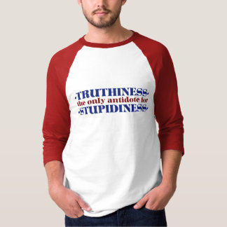 Truthiness the only antidote for stupid T-Shirt