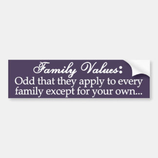 Try applying family values to yourself car bumper sticker