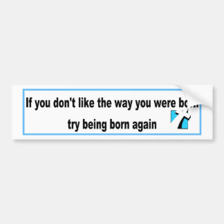 Try being born again Christian design Bumper Sticker