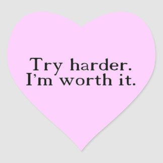 TRY HARDER I M WORTH IT CHEEKY SAYINGS FLIRTING HEART STICKERS