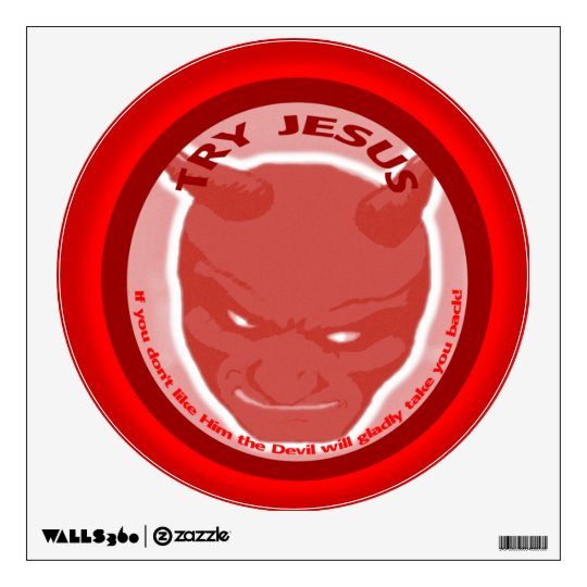Try Jesus. If you don't like Him the devil will... Wall Decal
