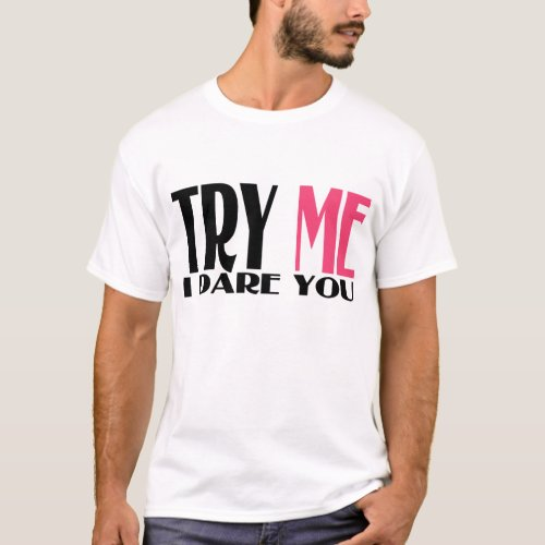 TRY ME I DARE YOU T_Shirt
