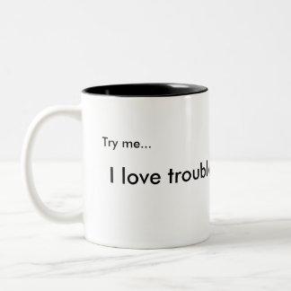 Try me..., I love trouble! Two-Tone Coffee Mug
