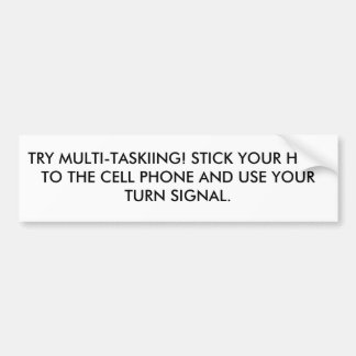TRY MULTI-TASKIING! STICK YOUR HEAD TO THE CELL... CAR BUMPER STICKER