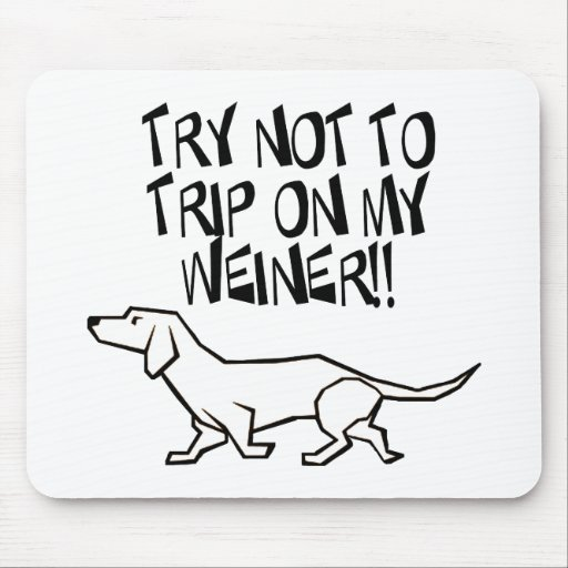 TRY NOT TO TRIP ON MY WEINER MOUSE PAD