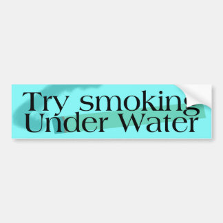 Try Smoking Under Water Car Bumper Sticker