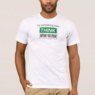Try something new..think before you speak-Tee T-Shirt