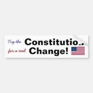 Try the Constitution for a real Change! Bumper Sticker