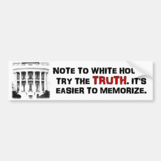 Try the truth. It's easier to memorize. Anti Obama Bumper Sticker