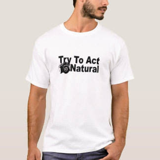 Try To Act Natural T-Shirt