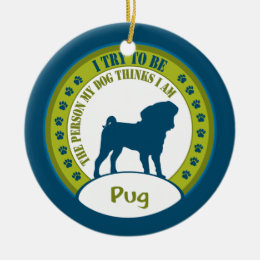 Try To Be - Pug Ceramic Ornament