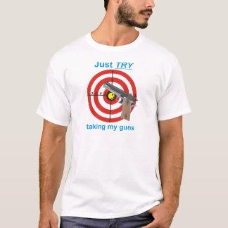 Try to take my guns T-Shirt