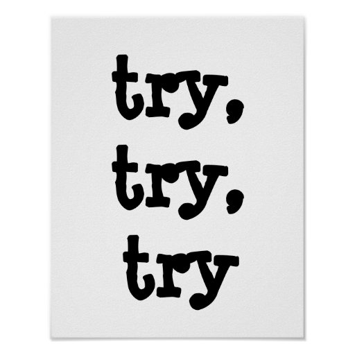 try, try, try posters