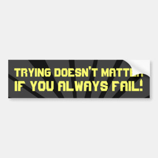 Trying Doesn't Matter if You Always FAIL Decal Car Bumper Sticker