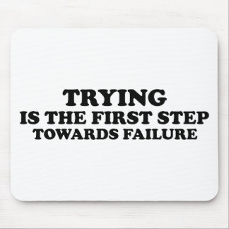 Trying Is The First Step Mouse Pad