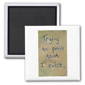 Trying to prove I exist unique modern word art 2 Inch Square Magnet