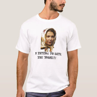 Trying to save the world T-Shirt