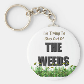 Trying to Stay out of the Weeds Keychains