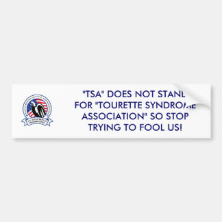 """TSA"" DOES NOT STAND FOR ""TOURETTE SYNDROM BUMPER STICKER"