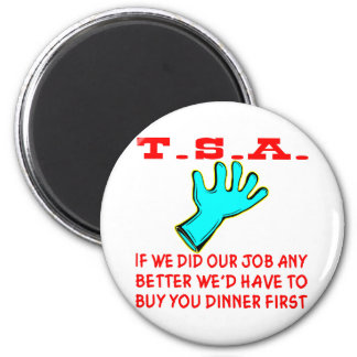 TSA If We Did Our Job Any Better We'd Have To 2 Inch Round Magnet
