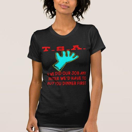 TSA si hiciéramos nuestro trabajo mejor nosotros Tee Shirts