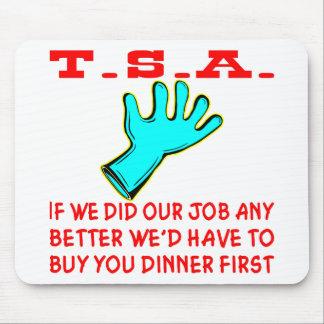 TSA si hiciéramos nuestro trabajo mejor nosotros t Alfombrilla De Ratones