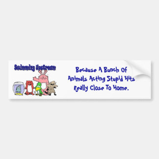 TShirt, Because A Bunch Of Animals Acting Stupi... Car Bumper Sticker