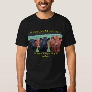 """TShirt:  Greetings from Elk """"Cow"""" nty!, Why sh... T Shirt"""