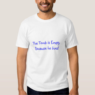 "tshirt with ""The tomb is empty because he lives"""