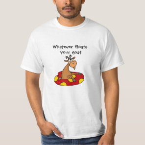 TU- Funny Whatever Floats Your Goat Cartoon T-Shirt