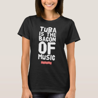 Tuba is the bacon of music T-Shirt