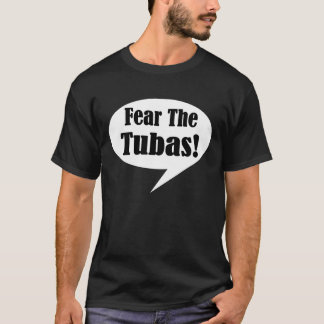 Tuba Quote Funny Music Fear The Tubas Gift T-Shirt