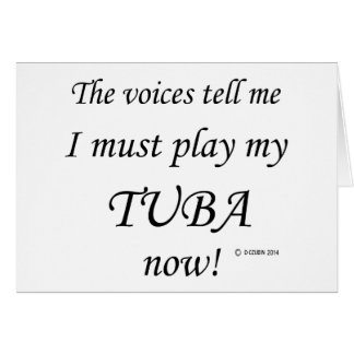 Tuba Voices Say Must Play Card