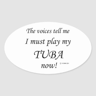Tuba Voices Say Must Play Oval Sticker