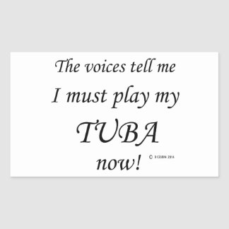 Tuba Voices Say Must Play Rectangular Sticker